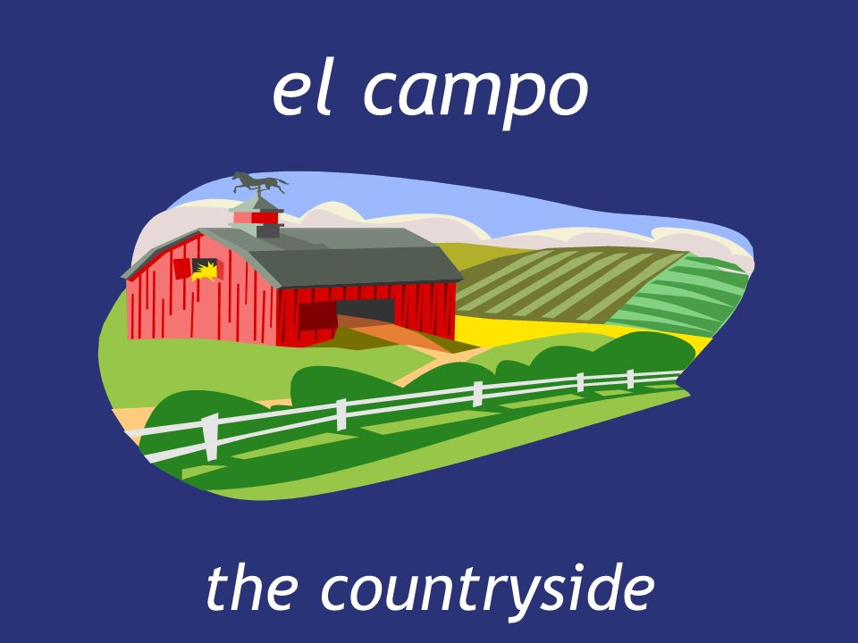 el campo the countryside