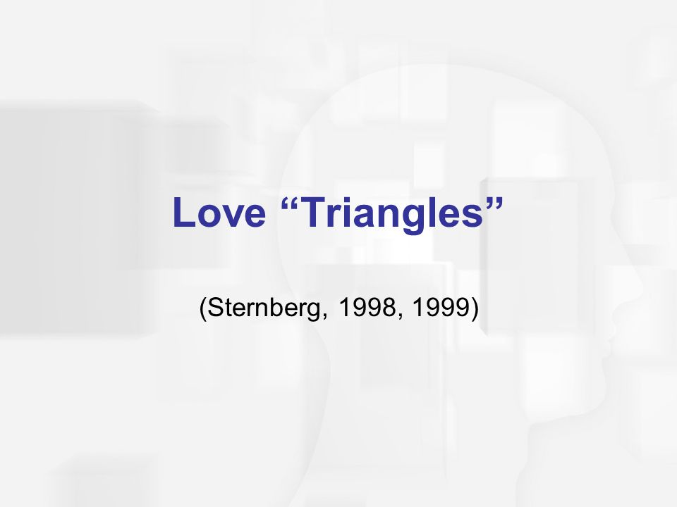 Love Triangles (Sternberg, 1998, 1999)