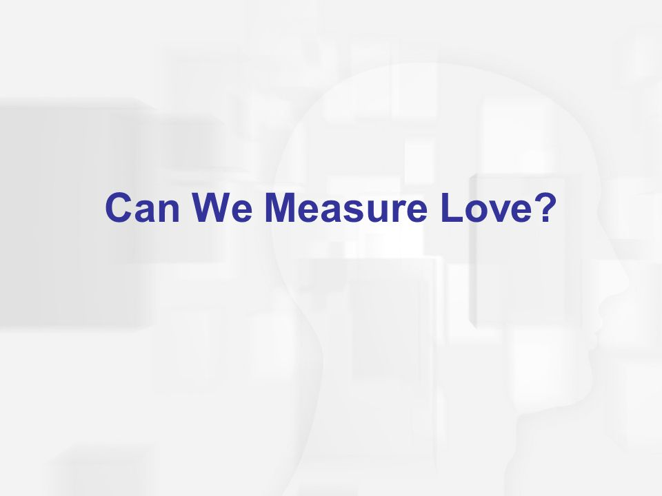 Can We Measure Love