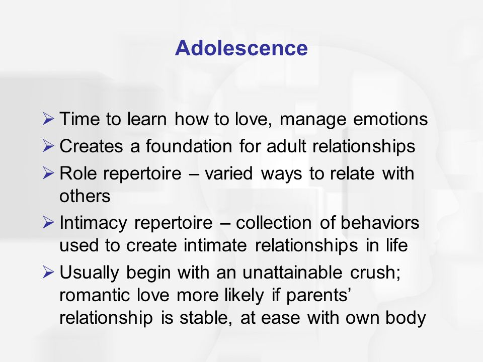Adolescence Time to learn how to love, manage emotions