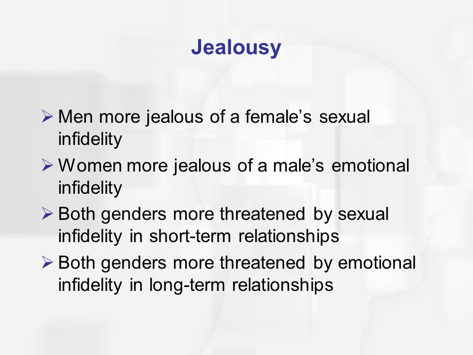 Jealousy Men more jealous of a female's sexual infidelity