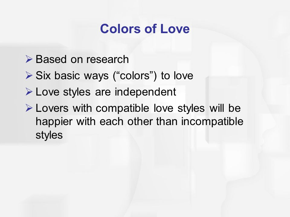 Colors of Love Based on research Six basic ways ( colors ) to love