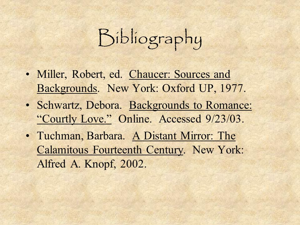 Bibliography Miller, Robert, ed. Chaucer: Sources and Backgrounds. New York: Oxford UP, 1977.