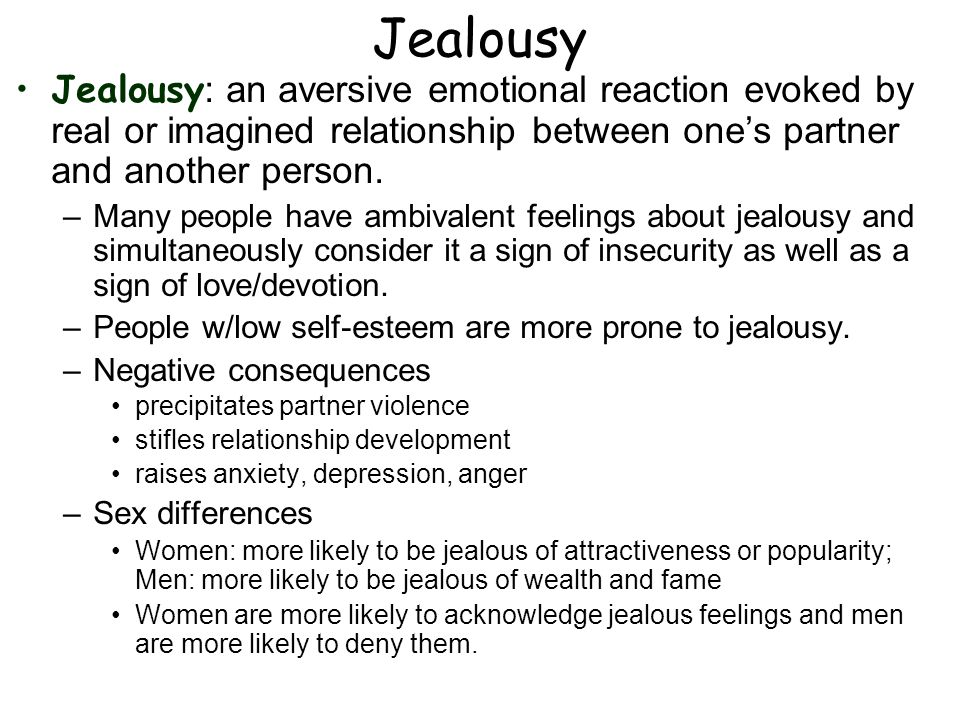 Jealousy Jealousy: an aversive emotional reaction evoked by real or imagined relationship between one's partner and another person.