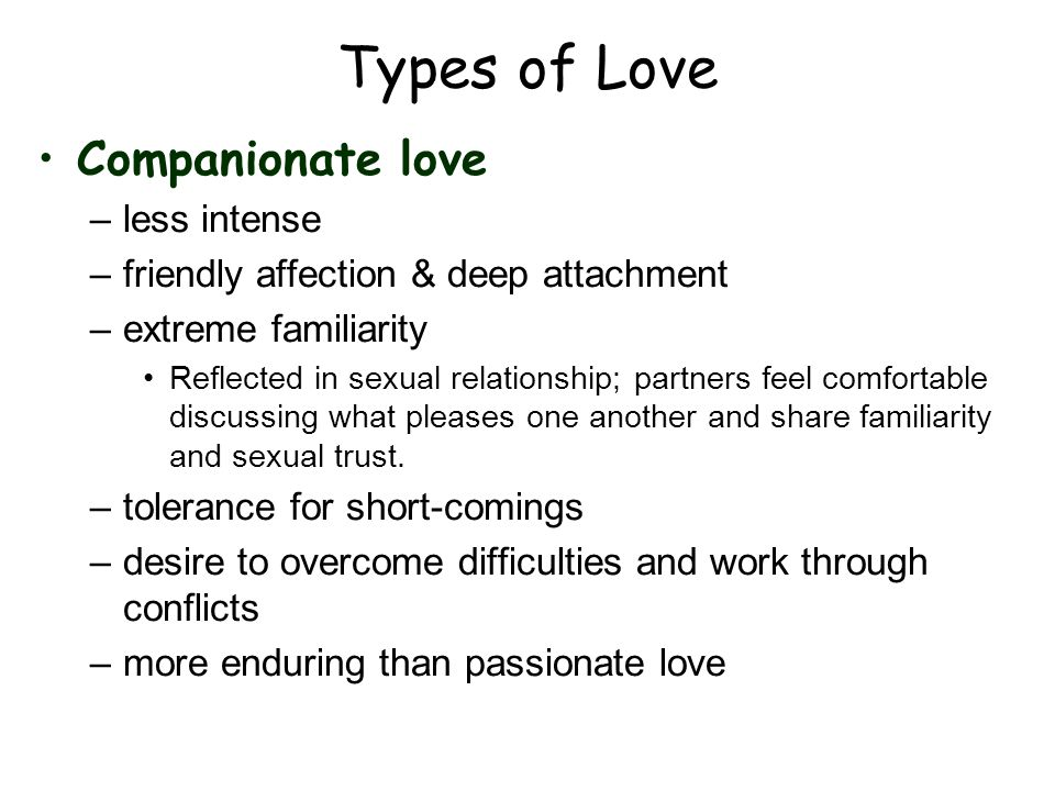 Types of Love Companionate love less intense