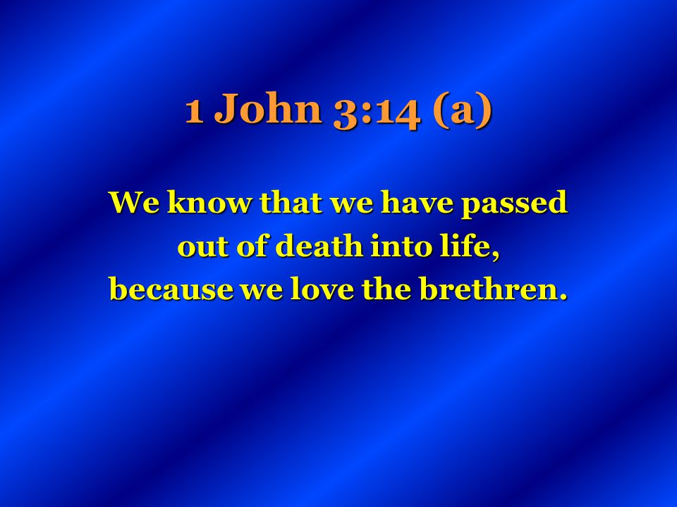 We know that we have passed because we love the brethren.