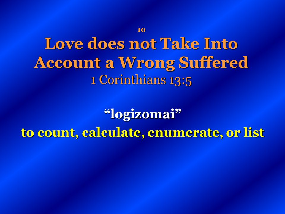 10 Love does not Take Into Account a Wrong Suffered 1 Corinthians 13:5