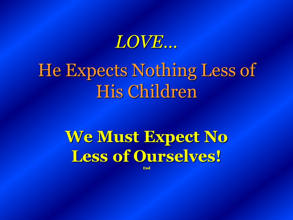 LOVE… He Expects Nothing Less of His Children