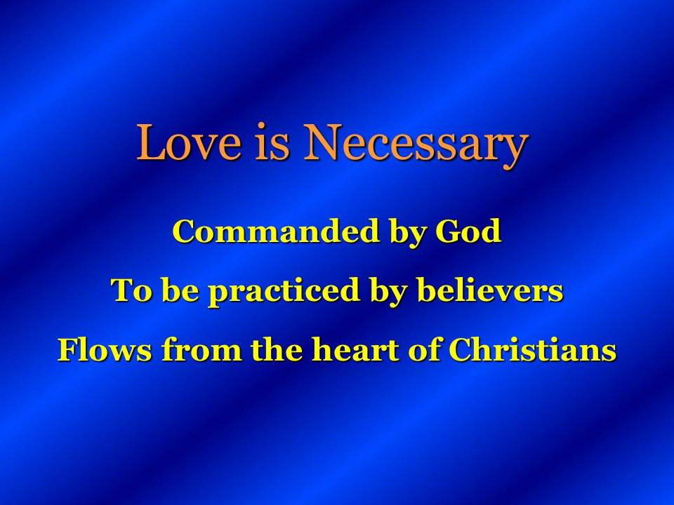 To be practiced by believers Flows from the heart of Christians
