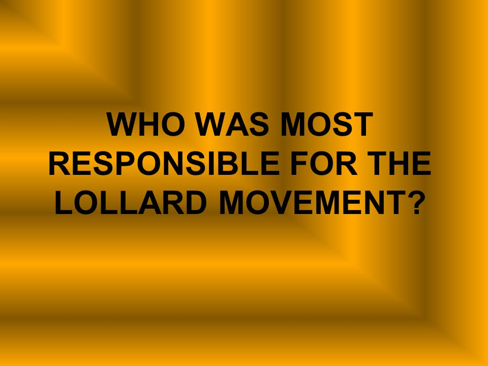 WHO WAS MOST RESPONSIBLE FOR THE LOLLARD MOVEMENT