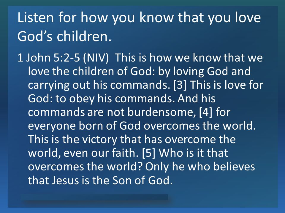 Listen for how you know that you love God's children.