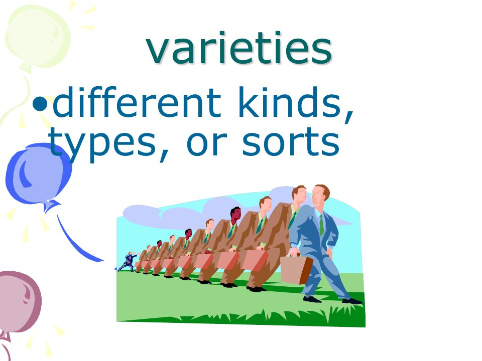 varieties different kinds, types, or sorts