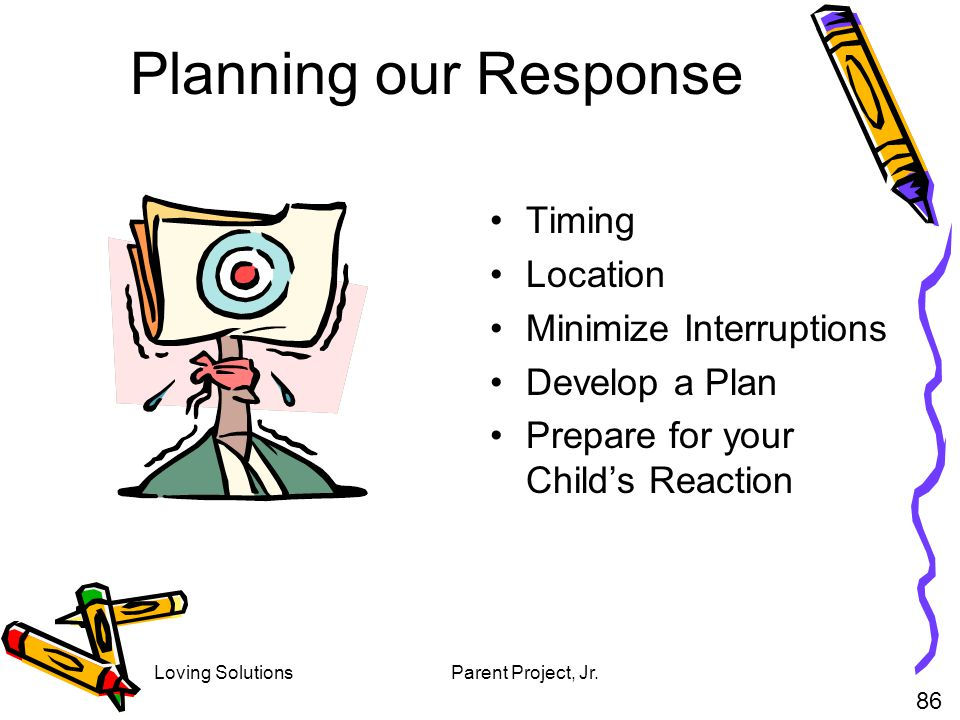 Planning our Response Timing Location Minimize Interruptions