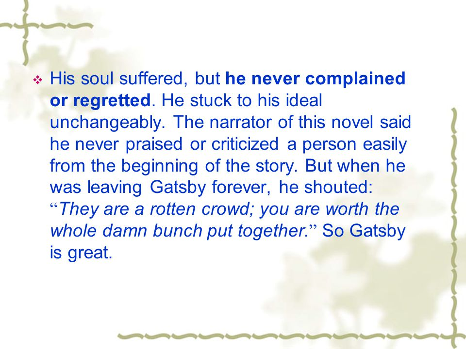 His soul suffered, but he never complained or regretted