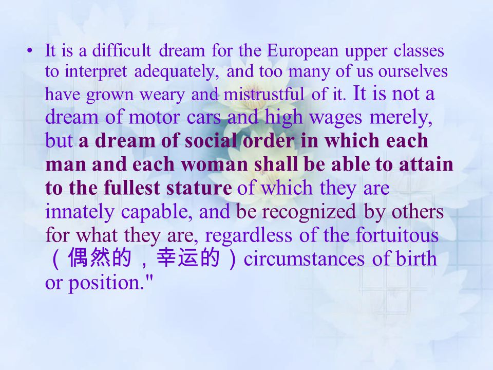 It is a difficult dream for the European upper classes to interpret adequately, and too many of us ourselves have grown weary and mistrustful of it.