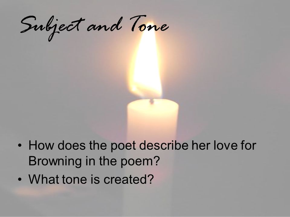 Subject and Tone How does the poet describe her love for Browning in the poem.