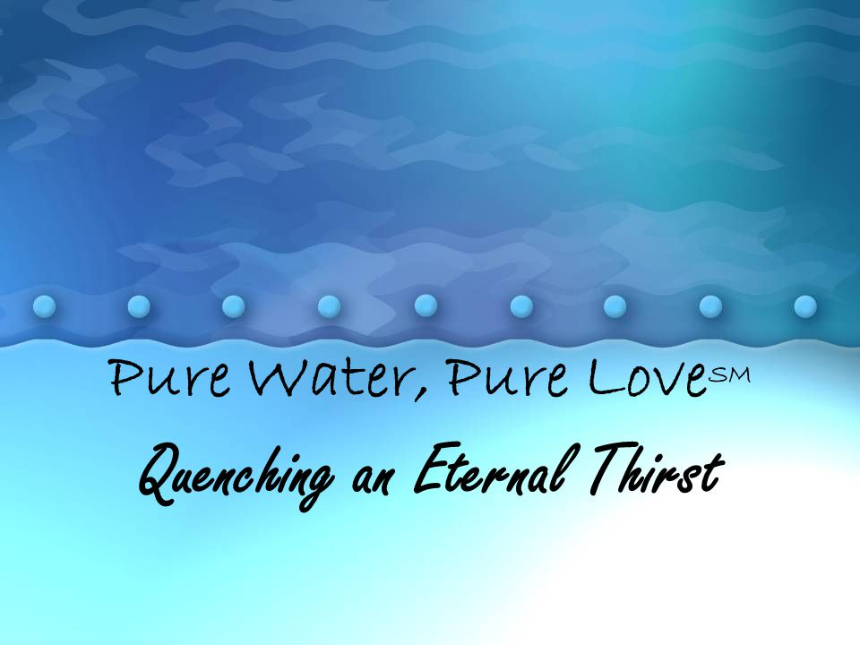 Quenching an Eternal Thirst