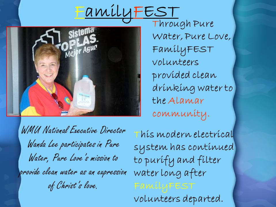 FamilyFEST Through Pure Water, Pure Love, FamilyFEST volunteers provided clean drinking water to the Alamar community.