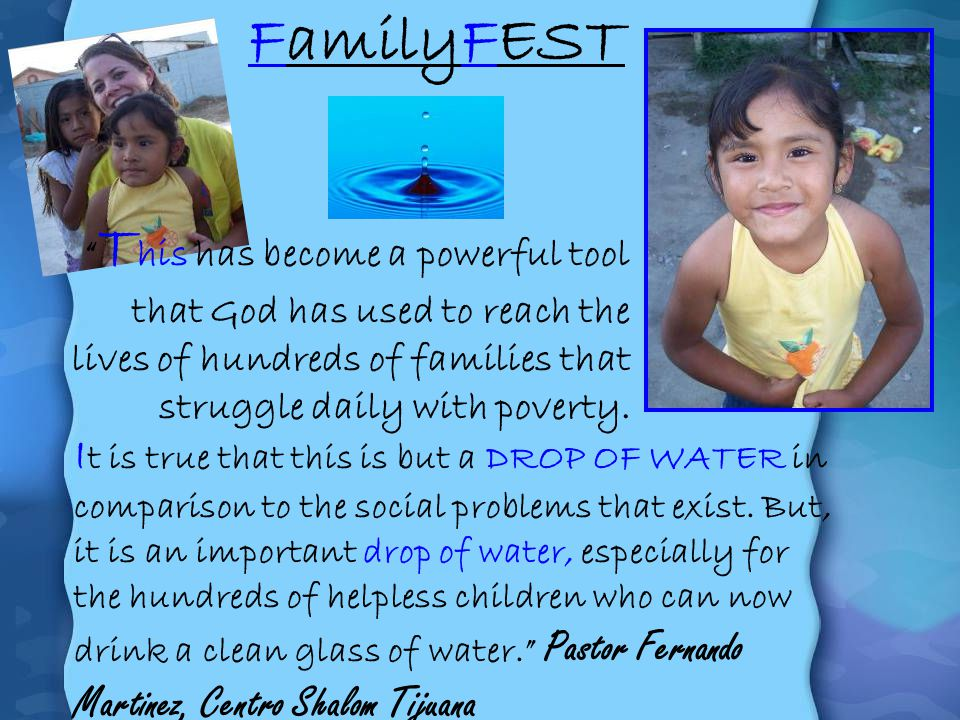 FamilyFEST This has become a powerful tool that God has used to reach the lives of hundreds of families that struggle daily with poverty.