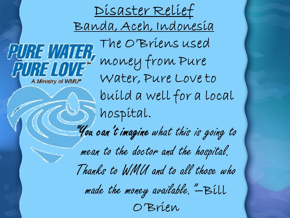 Disaster Relief Banda, Aceh, Indonesia. The O'Briens used money from Pure Water, Pure Love to build a well for a local hospital.
