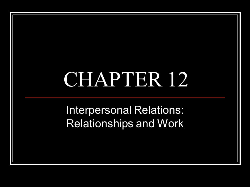 Interpersonal Relations: Relationships and Work