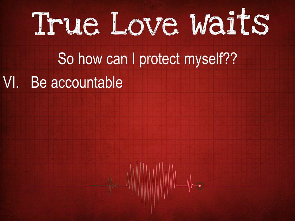 So how can I protect myself VI. Be accountable