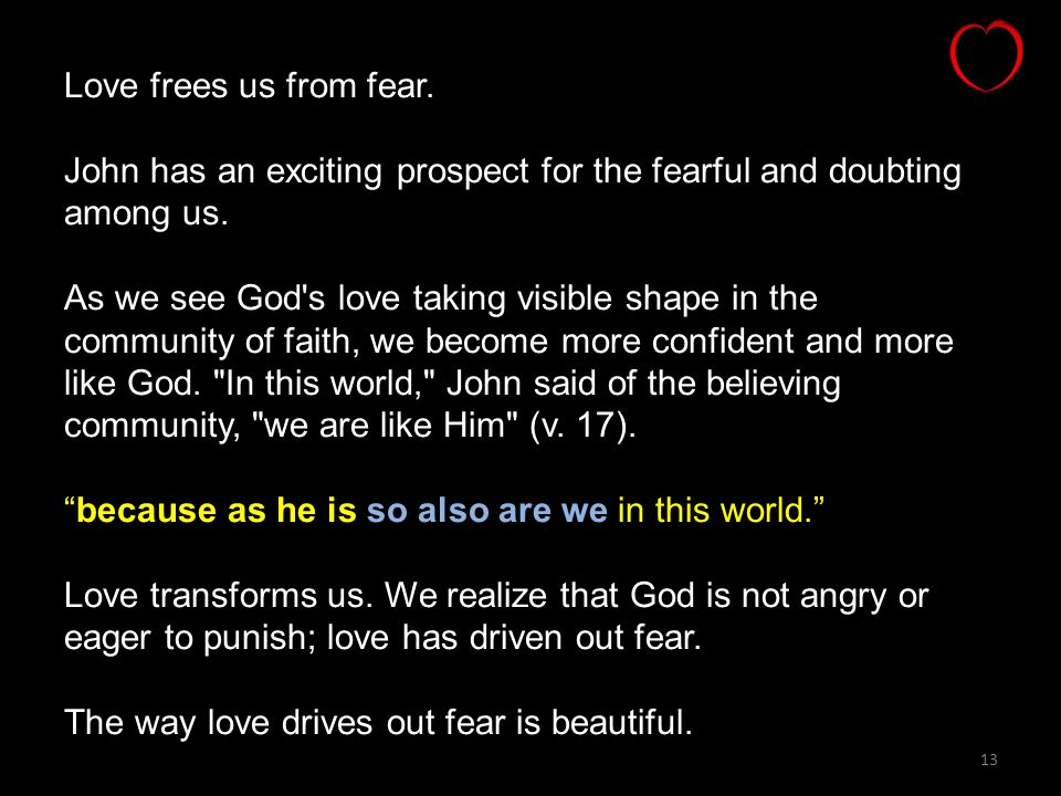Love frees us from fear. John has an exciting prospect for the fearful and doubting among us.