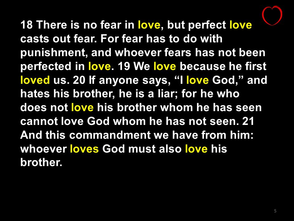 18 There is no fear in love, but perfect love casts out fear