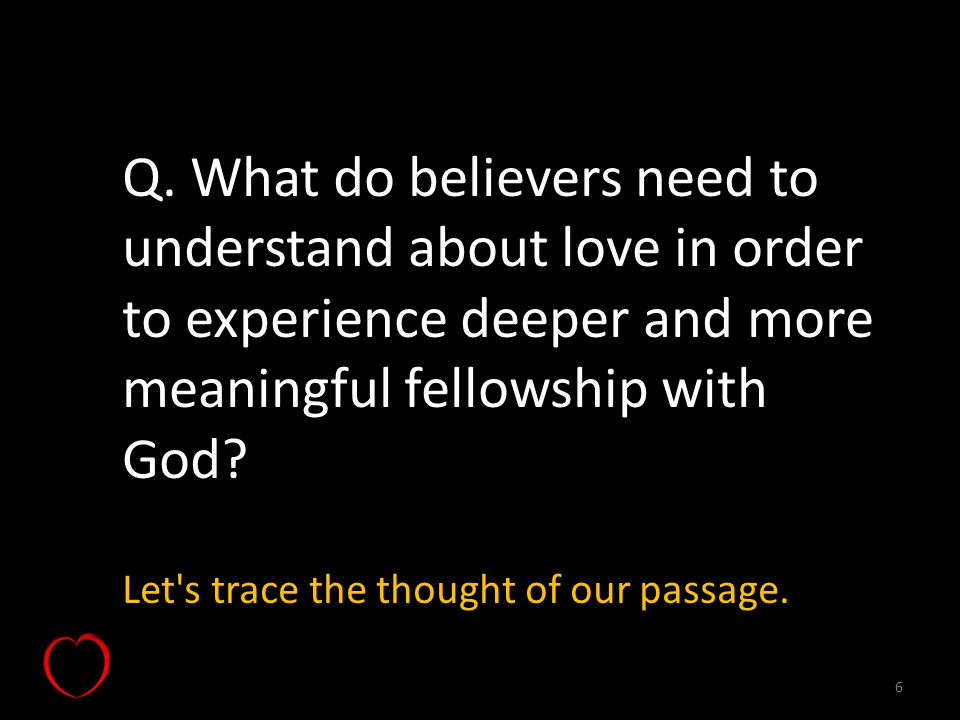 Q. What do believers need to understand about love in order to experience deeper and more meaningful fellowship with God