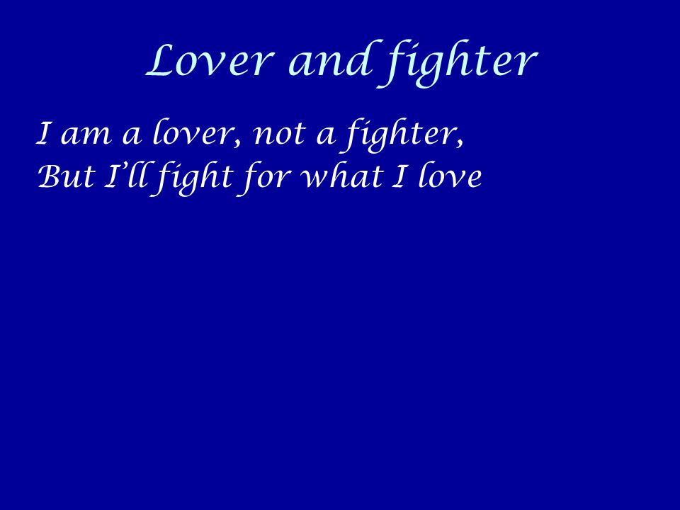 Lover and fighter I am a lover, not a fighter,