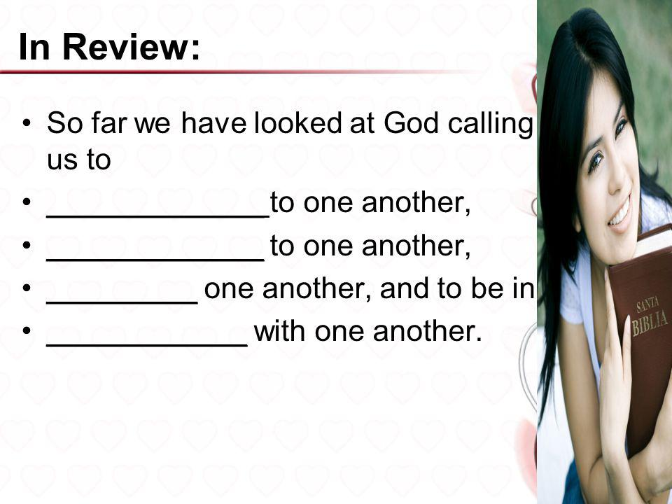 In Review: So far we have looked at God calling us to