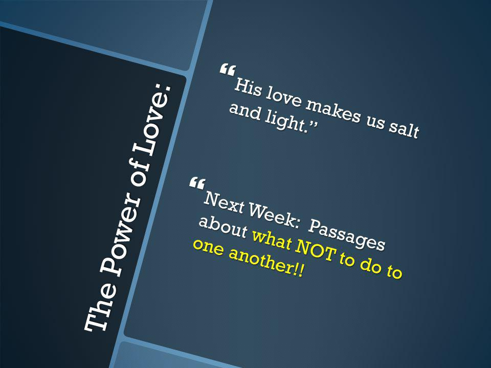 The Power of Love: His love makes us salt and light.