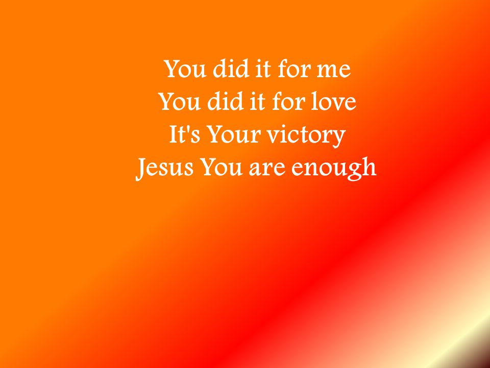You did it for love It s Your victory