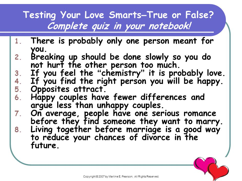 Testing Your Love Smarts–True or False Complete quiz in your notebook!