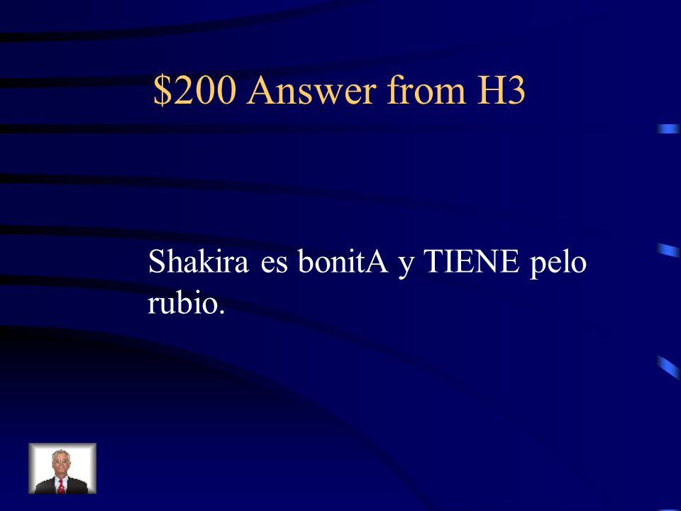 $200 Answer from H3 Shakira es bonitA y TIENE pelo rubio.