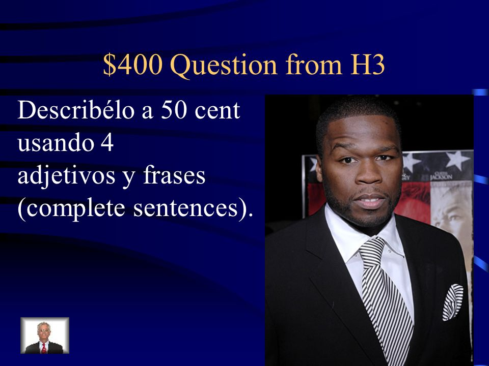 $400 Question from H3 Describélo a 50 cent usando 4 adjetivos y frases