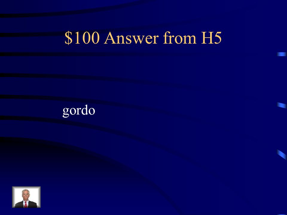 $100 Answer from H5 gordo