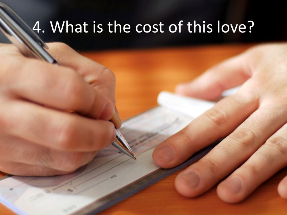 4. What is the cost of this love