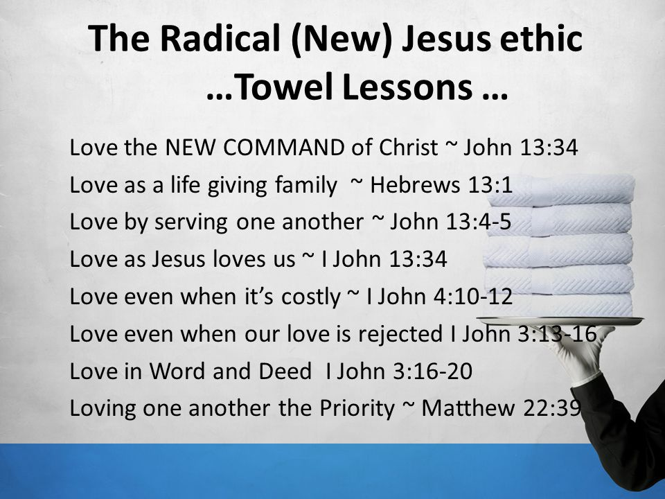 The Radical (New) Jesus ethic …Towel Lessons …