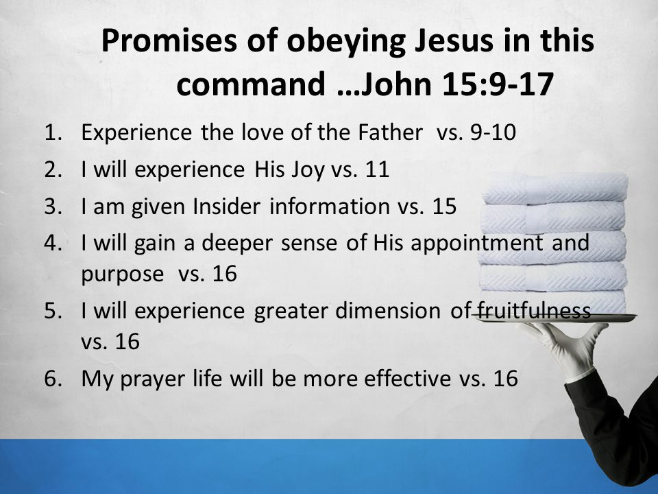 Promises of obeying Jesus in this command …John 15:9-17