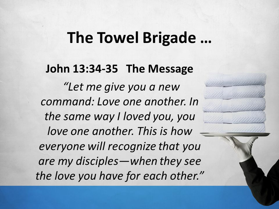 The Towel Brigade … John 13:34-35 The Message