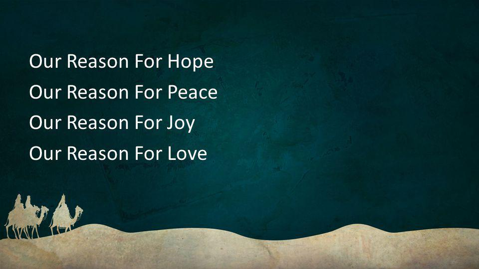 Our Reason For Hope Our Reason For Peace Our Reason For Joy Our Reason For Love