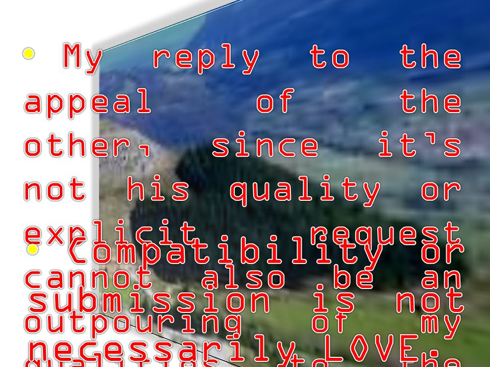 My reply to the appeal of the other, since it's not his quality or explicit request cannot also be an outpouring of my qualities to the other…