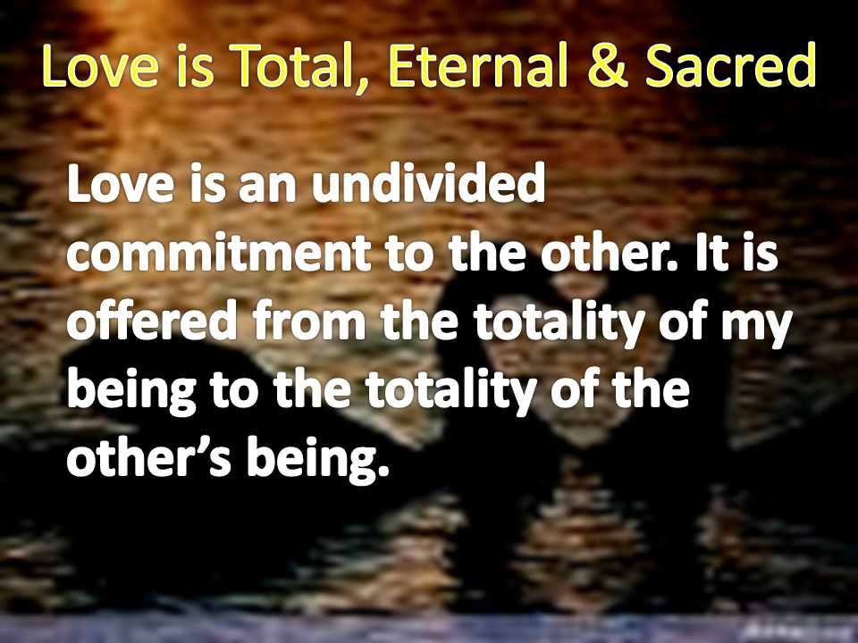 Love is Total, Eternal & Sacred
