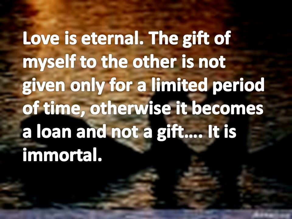 Love is eternal.