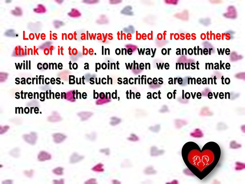 Love is not always the bed of roses others think of it to be