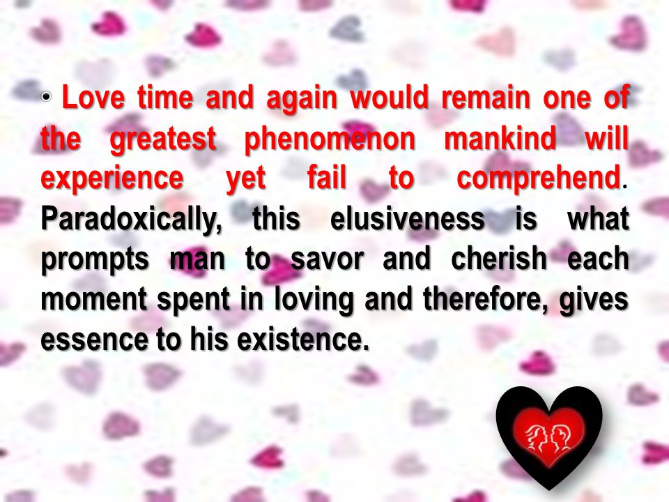 Love time and again would remain one of the greatest phenomenon mankind will experience yet fail to comprehend.