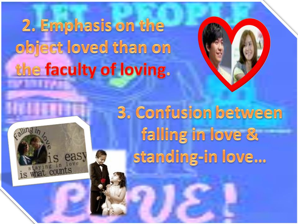 2. Emphasis on the object loved than on the faculty of loving.