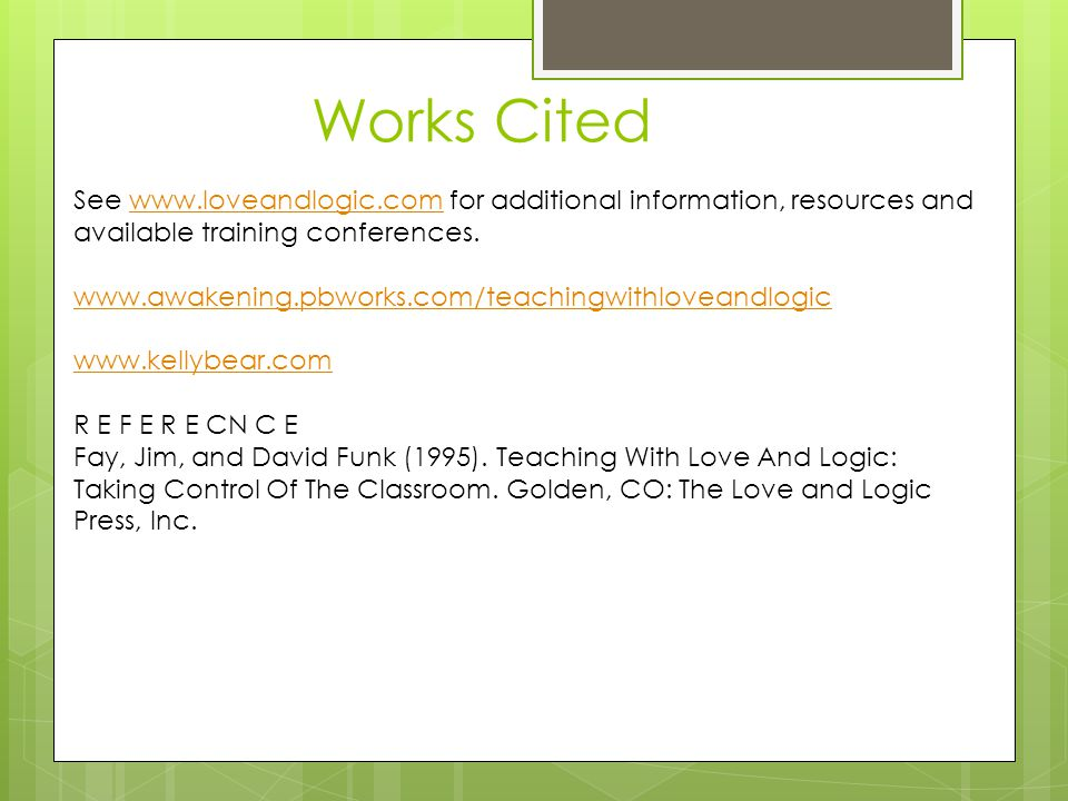 Works Cited See www.loveandlogic.com for additional information, resources and available training conferences.