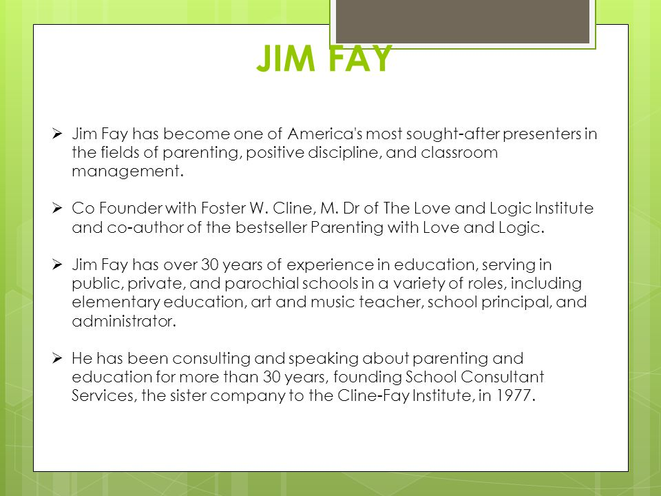 JIM FAY Jim Fay has become one of America s most sought-after presenters in the fields of parenting, positive discipline, and classroom management.
